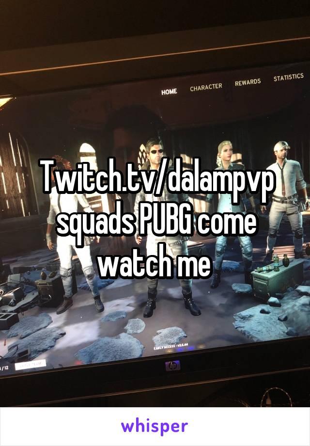 Twitch.tv/dalampvp squads PUBG come watch me