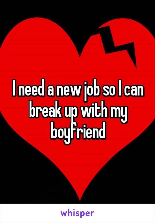 I need a new job so I can break up with my boyfriend