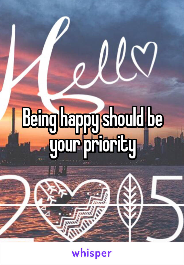 Being happy should be your priority