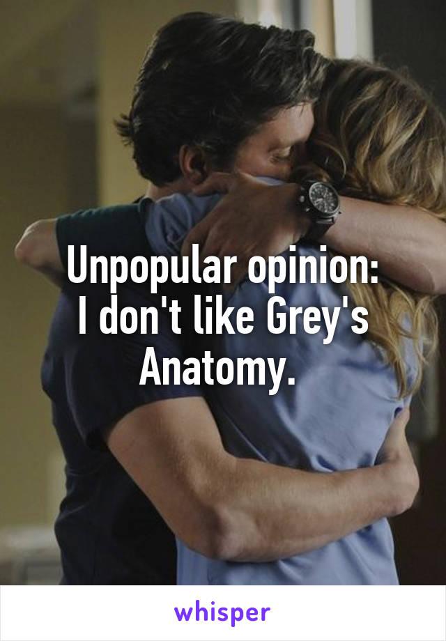 Unpopular opinion: I don't like Grey's Anatomy.