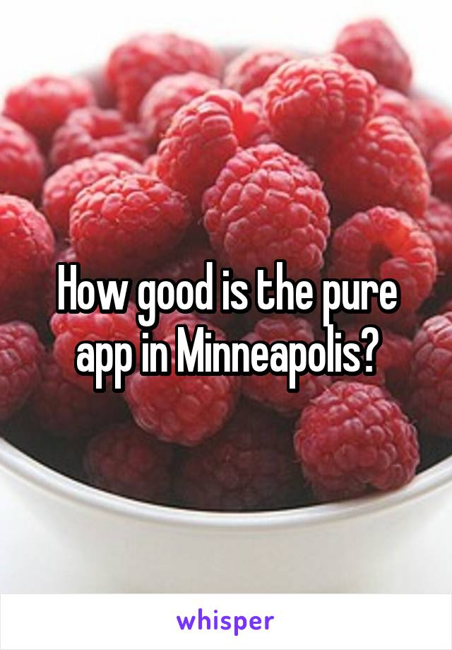 How good is the pure app in Minneapolis?