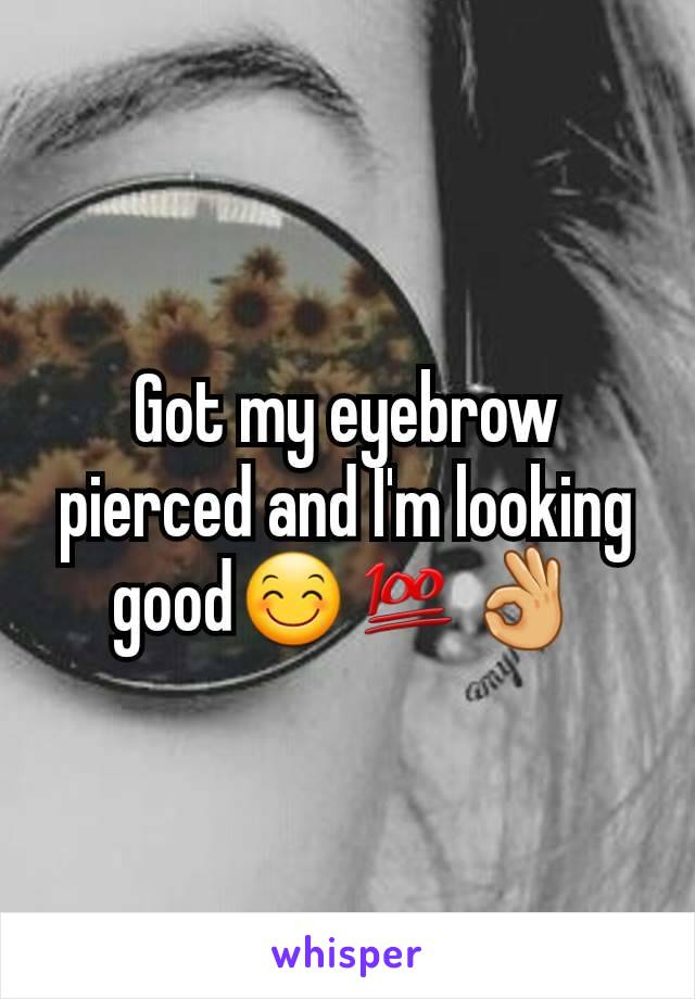 Got my eyebrow pierced and I'm looking good😊💯👌