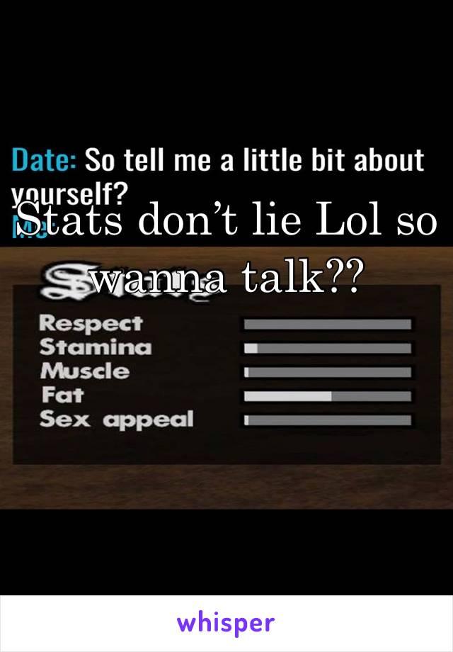 Stats don't lie Lol so wanna talk??
