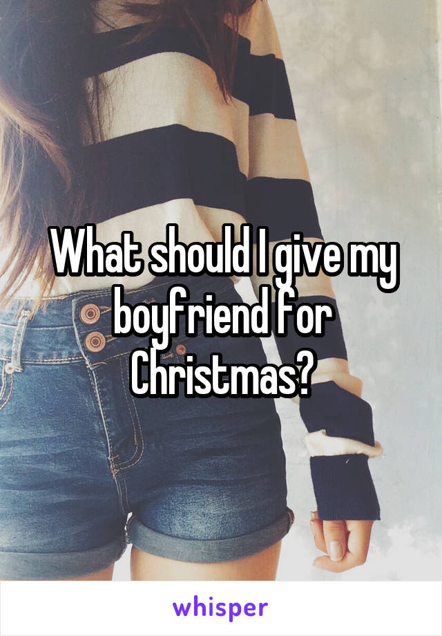 What should I give my boyfriend for Christmas?