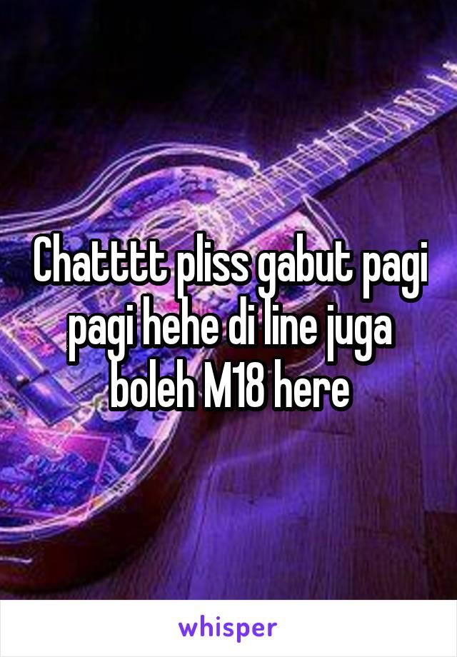 Chatttt pliss gabut pagi pagi hehe di line juga boleh M18 here