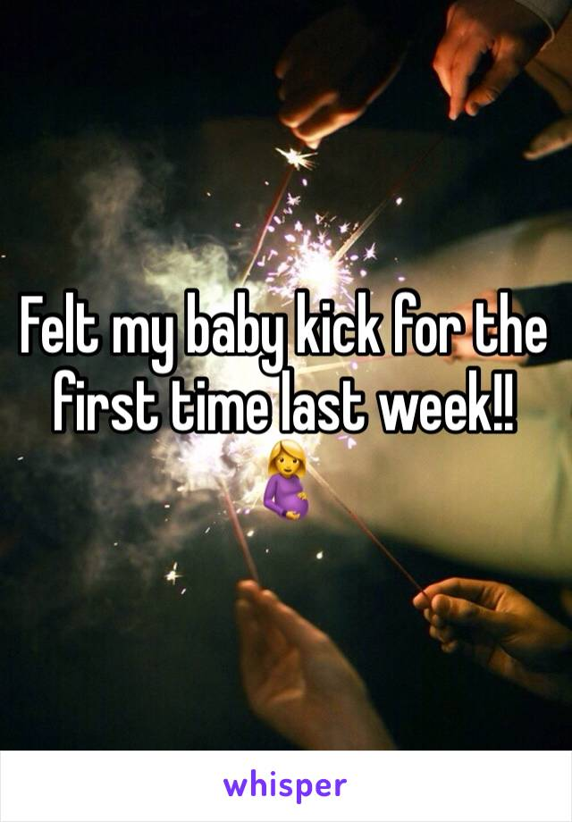 Felt my baby kick for the first time last week!! 🤰