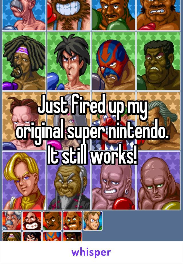 Just fired up my original super nintendo. It still works!