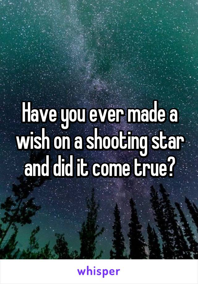 Have you ever made a wish on a shooting star and did it come true?