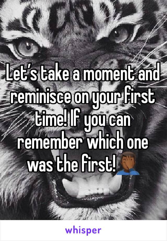 Let's take a moment and reminisce on your first time! If you can remember which one was the first!🤦🏾♂️