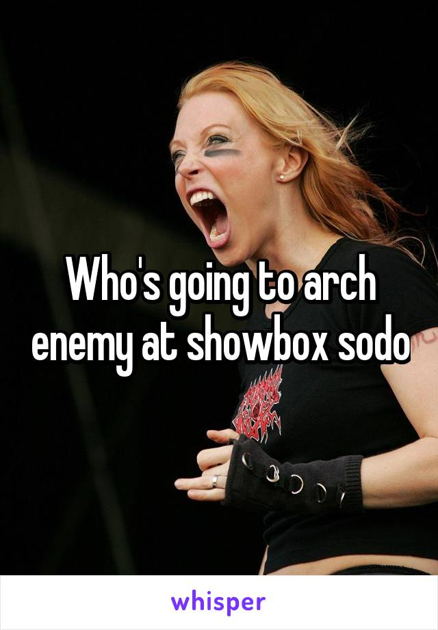 Who's going to arch enemy at showbox sodo