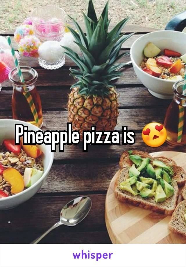 Pineapple pizza is 😍