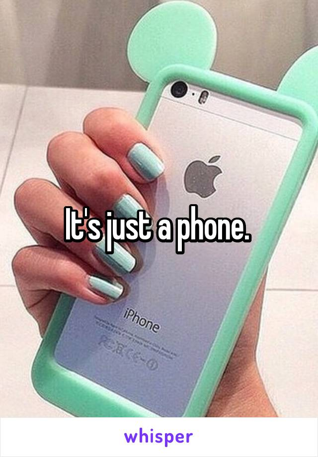 It's just a phone.