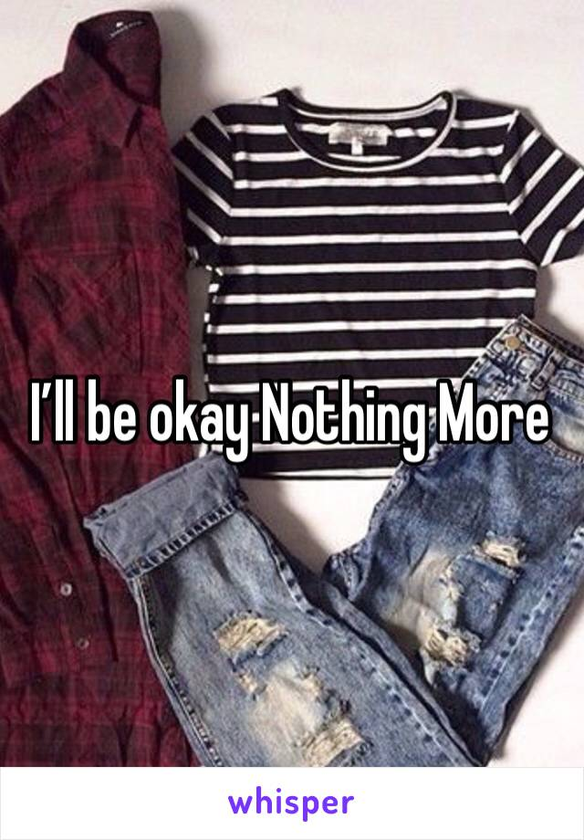 I'll be okay Nothing More