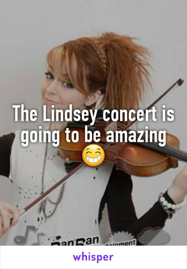 The Lindsey concert is going to be amazing😁