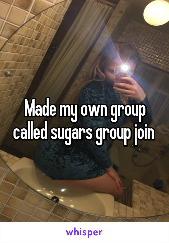 Made my own group called sugars group join