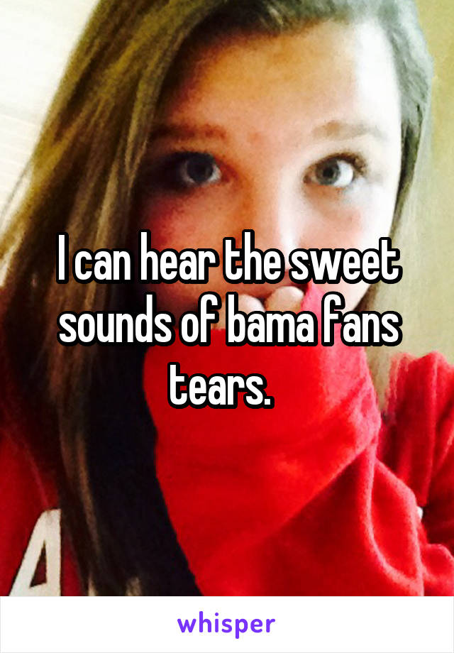 I can hear the sweet sounds of bama fans tears.