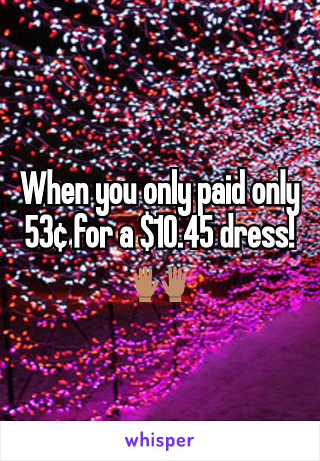 When you only paid only 53¢ for a $10.45 dress! 🙌🏽