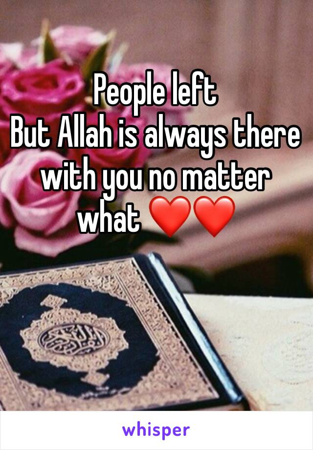 People left  But Allah is always there with you no matter what ❤️❤️