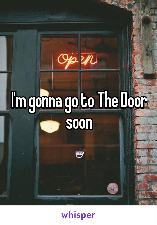 I'm gonna go to The Door soon