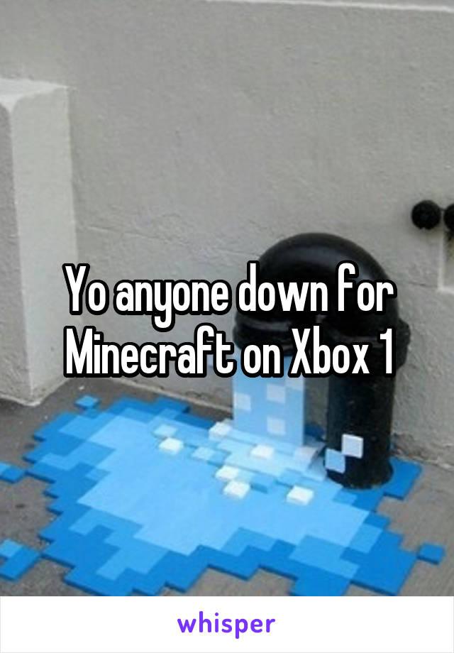 Yo anyone down for Minecraft on Xbox 1