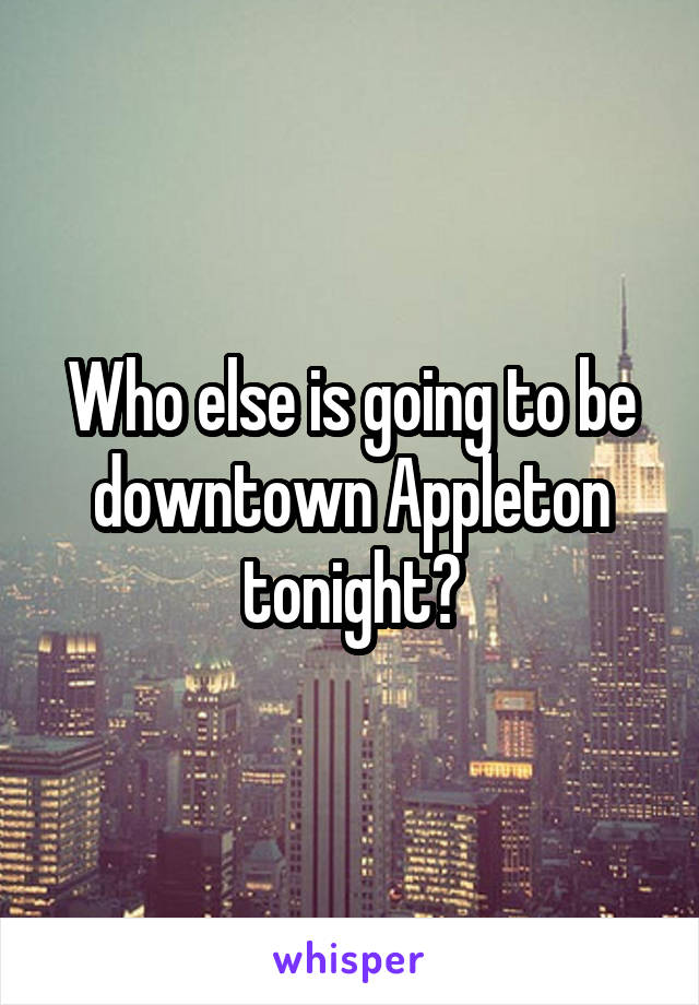Who else is going to be downtown Appleton tonight?