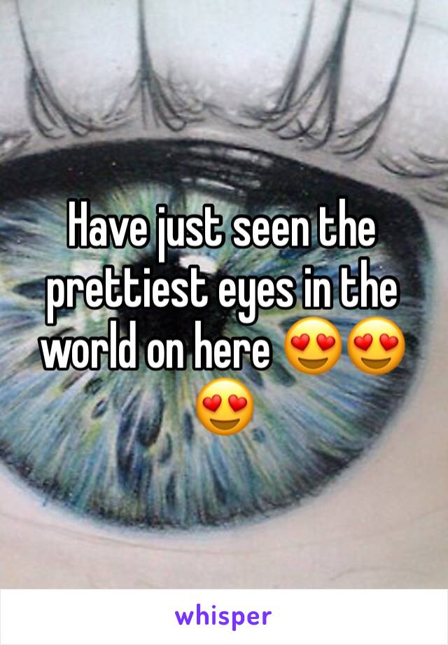 Have just seen the prettiest eyes in the world on here 😍😍😍
