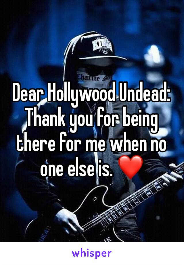 Dear Hollywood Undead: Thank you for being there for me when no one else is. ❤️