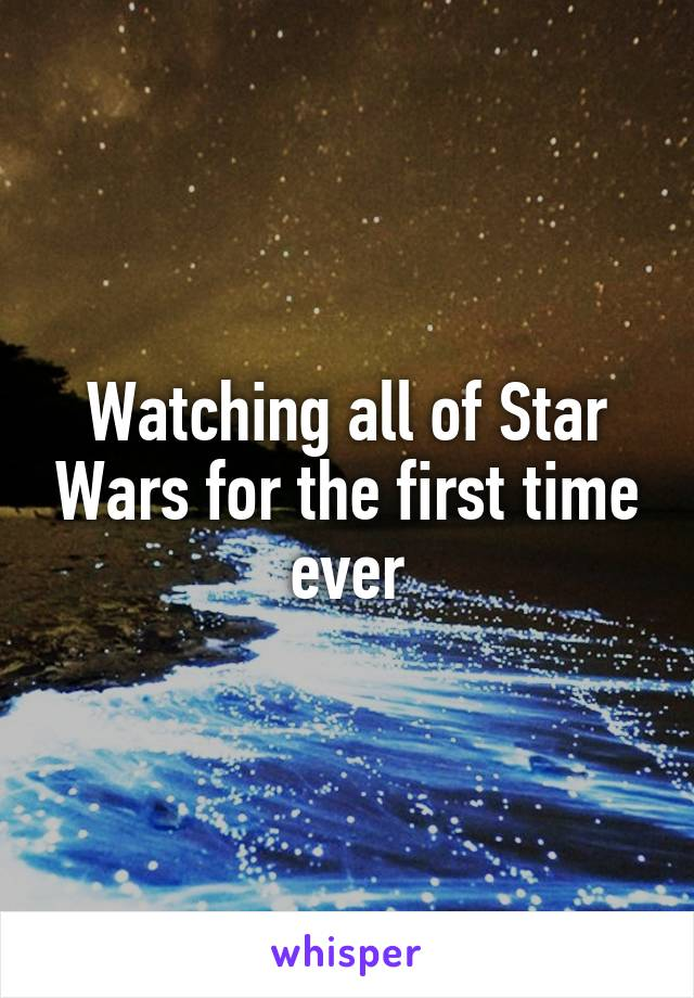 Watching all of Star Wars for the first time ever