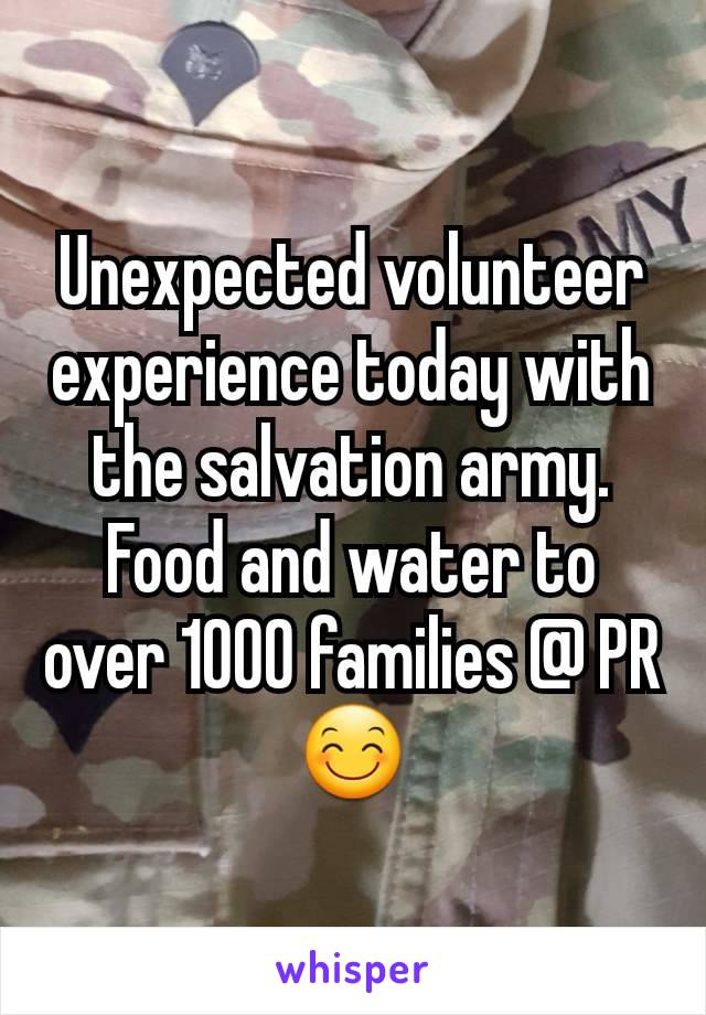 Unexpected volunteer experience today with the salvation army. Food and water to over 1000 families @ PR😊
