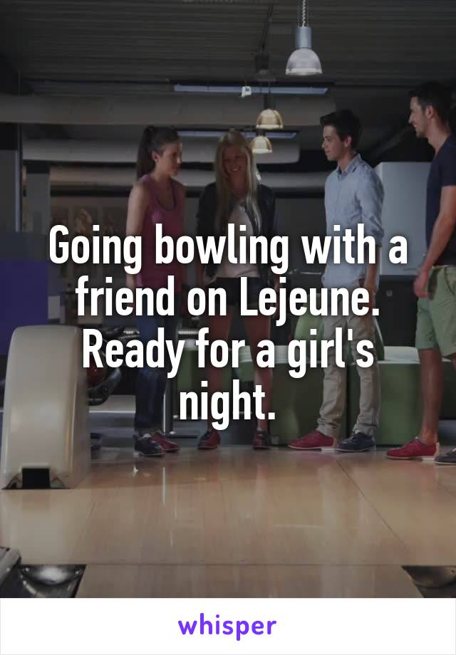 Going bowling with a friend on Lejeune. Ready for a girl's night.