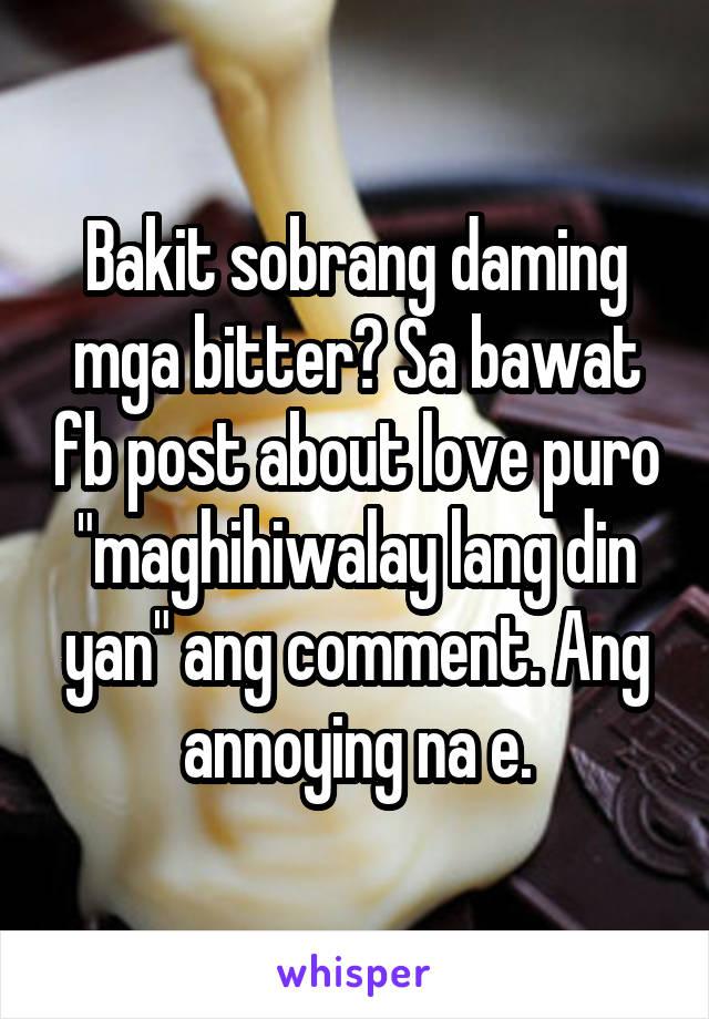 """Bakit sobrang daming mga bitter? Sa bawat fb post about love puro """"maghihiwalay lang din yan"""" ang comment. Ang annoying na e."""