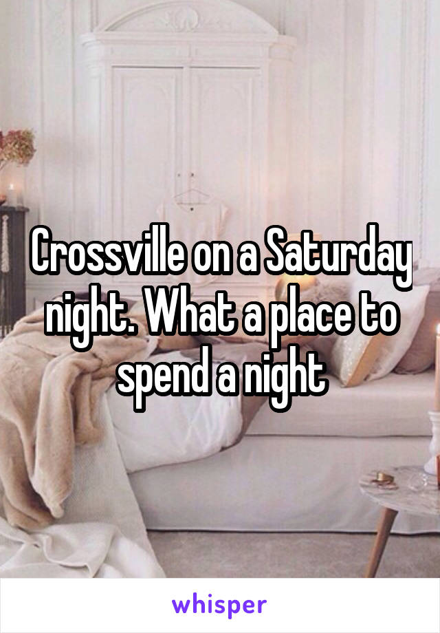 Crossville on a Saturday night. What a place to spend a night