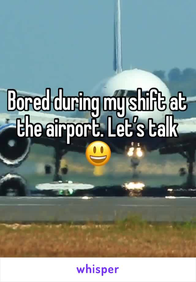Bored during my shift at the airport. Let's talk 😃
