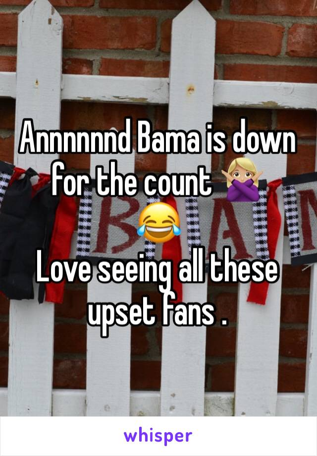 Annnnnnd Bama is down for the count 🙅🏼♀️  😂 Love seeing all these upset fans .