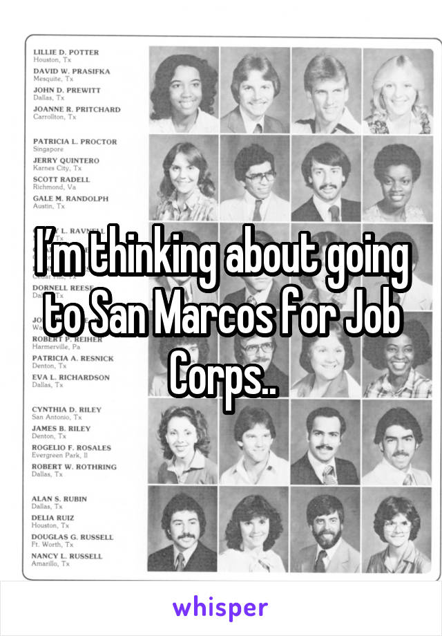I'm thinking about going to San Marcos for Job Corps..