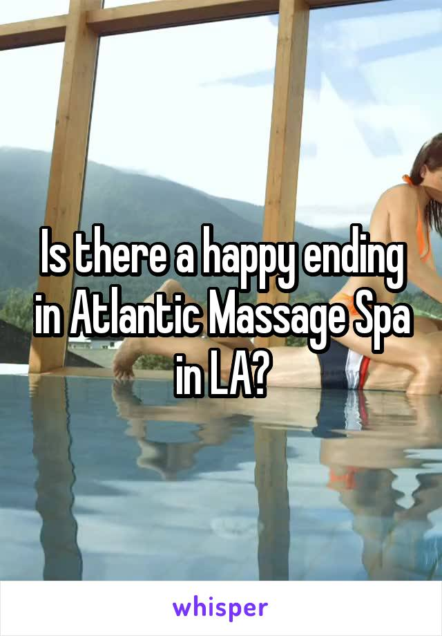Is there a happy ending in Atlantic Massage Spa in LA?