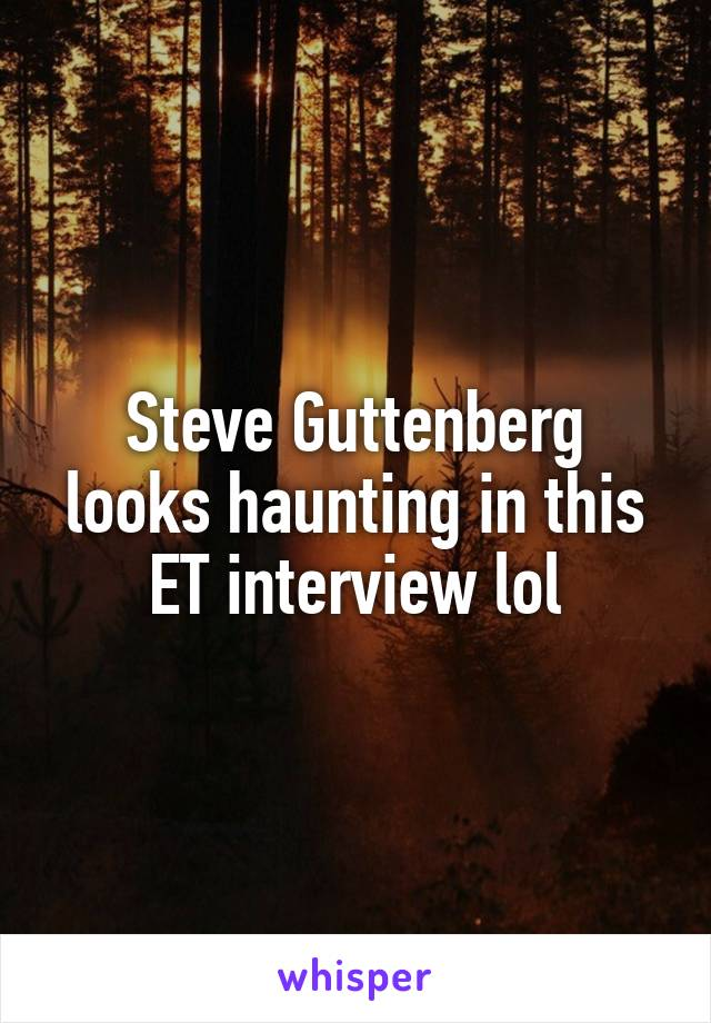 Steve Guttenberg looks haunting in this ET interview lol
