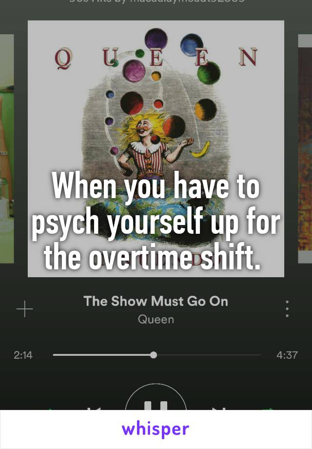 When you have to psych yourself up for the overtime shift.
