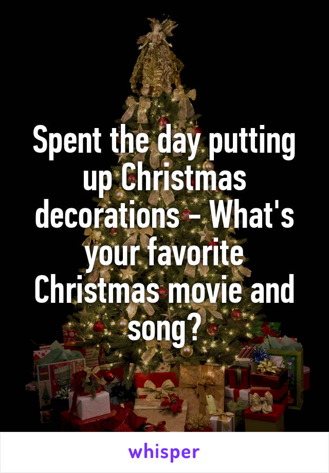 Spent the day putting up Christmas decorations - What's your favorite Christmas movie and song?