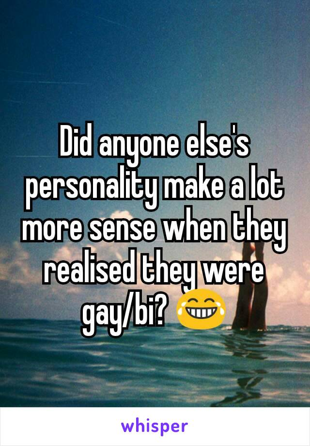 Did anyone else's personality make a lot more sense when they realised they were gay/bi? 😂