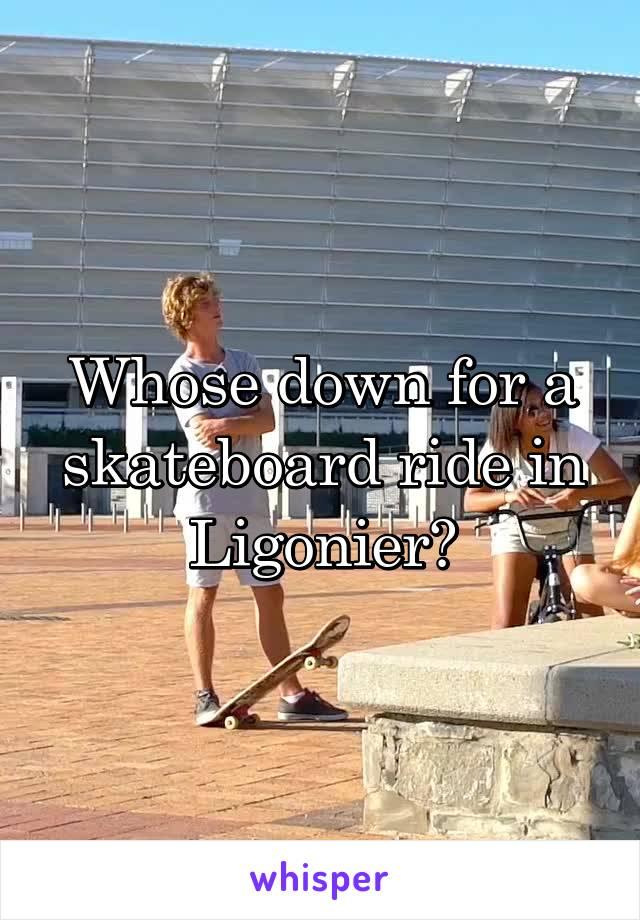 Whose down for a skateboard ride in Ligonier?