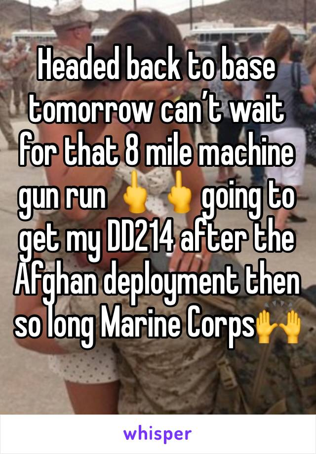 Headed back to base tomorrow can't wait for that 8 mile machine gun run 🖕🖕going to get my DD214 after the Afghan deployment then so long Marine Corps🙌