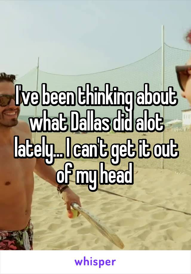 I've been thinking about what Dallas did alot lately... I can't get it out of my head