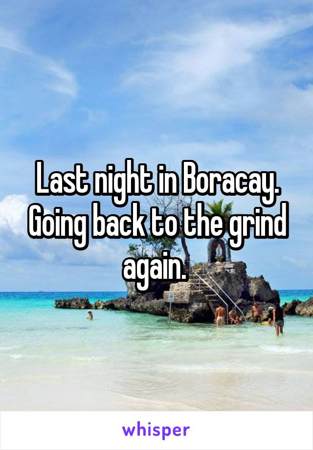 Last night in Boracay. Going back to the grind again.