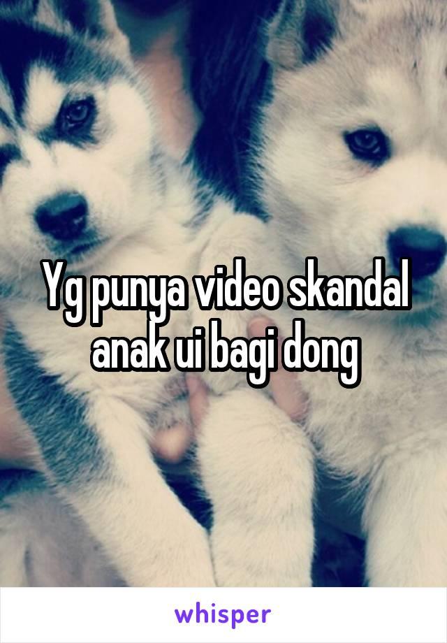 Yg punya video skandal anak ui bagi dong