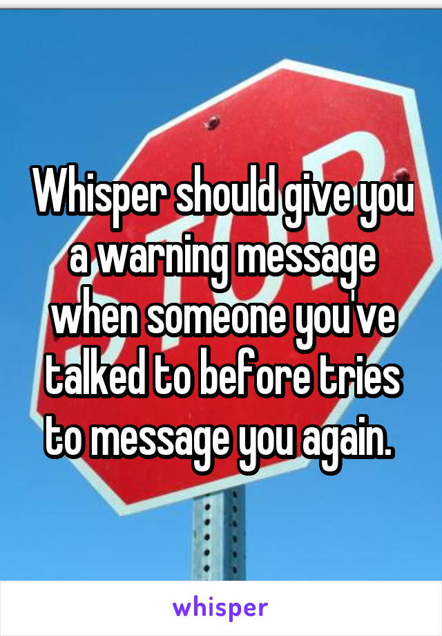 Whisper should give you a warning message when someone you've talked to before tries to message you again.