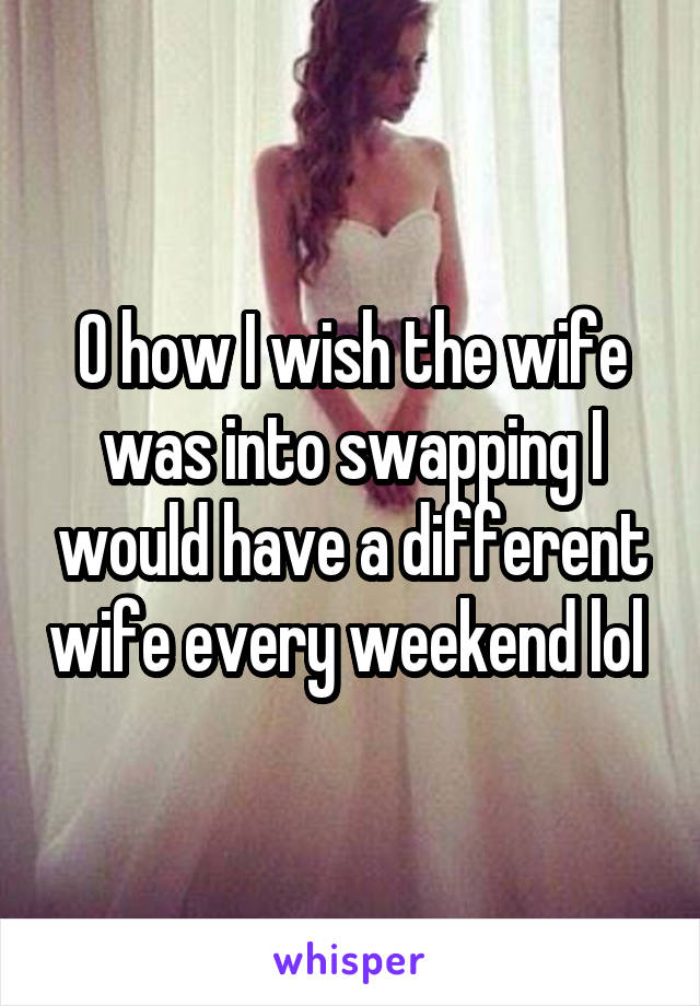 O how I wish the wife was into swapping I would have a different wife every weekend lol