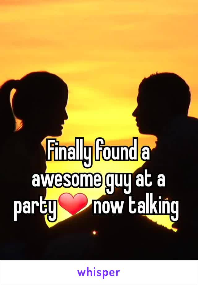 Finally found a awesome guy at a party❤️ now talking