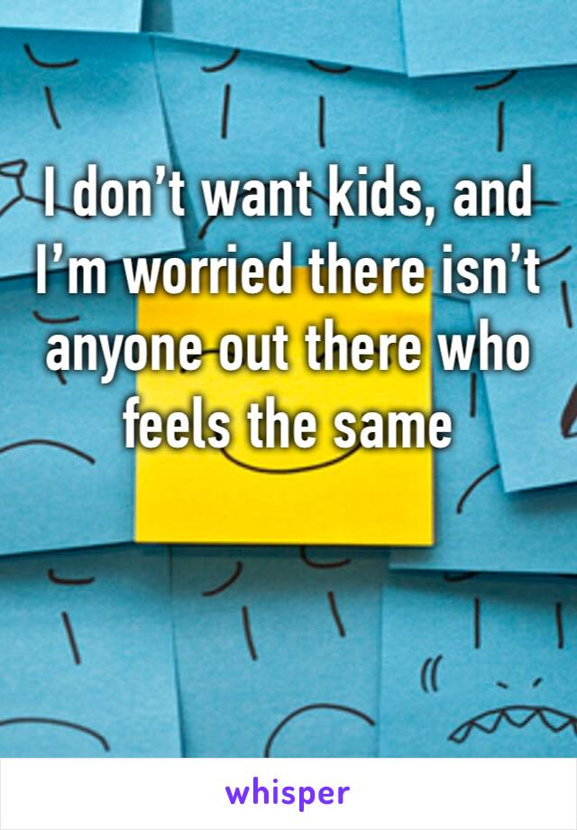 I don't want kids, and I'm worried there isn't anyone out there who feels the same