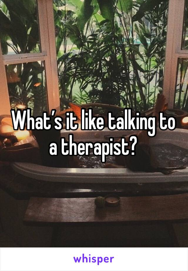 What's it like talking to a therapist?